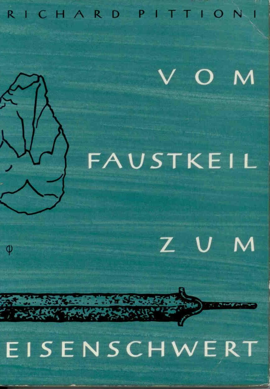 Pittioni, R.: Vom Faustkeil zum Eisenschwert. Eine kleine Einführung in die Urgeschichte Niederösterreichs.