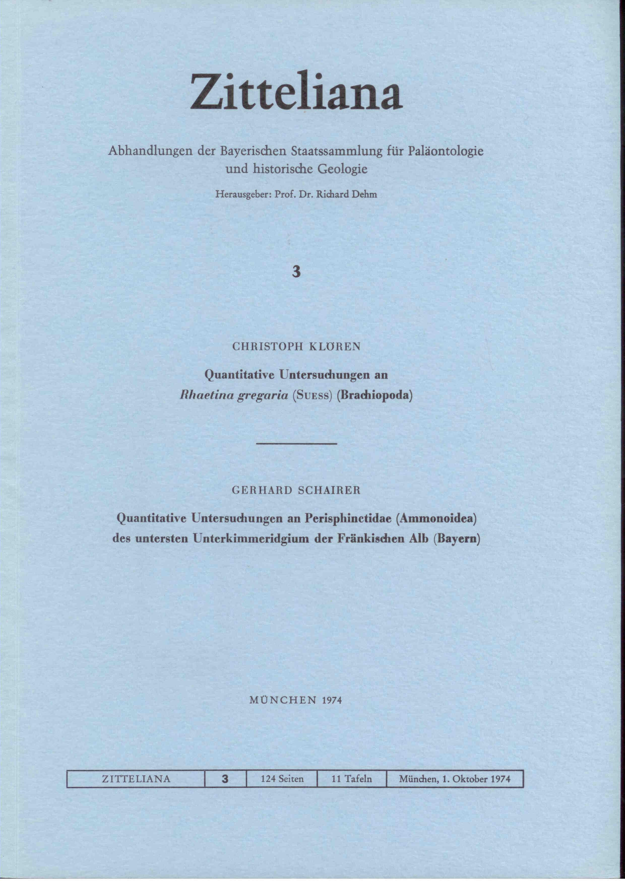 Klören C., Schairer G. :Quantitative Untersuchungen an Rhaetina gregaria (SUESS) (Brachiopoda), Quantitative Untersuchungen an Perisphinctidae (Ammonoidea) des untersten Unterkimmeridgium der Fränkischen Alb (Bayern)  ZITTELIANA 3